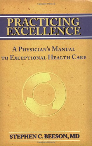Practicing Excellence: A Physician's Manual to Exceptional Health Care - Stephen C., M.D. Beeson