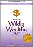 Buy How to Be Wildly Wealthy FAST: A Powerful Step-by-Step Guide to Attract Prosperity and Abundance into Your Life Today! from Amazon