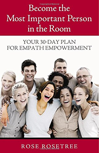 Become The Most Important Person in the Room: Your 30-Day Plan for Empath Empowerment  (Empath Empowerment® Book), Rose Rosetree