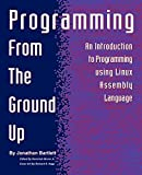 Programming from the ground up: [an introduction to programming using Linux assembly language]