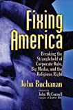 Fixing America: Breaking the Stranglehold of Corporate Rule, Big Media, and the Religious Right, Buchanan, John