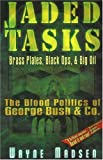 Jaded Tasks: Brass Plates, Black Ops & Big Oil-The Blood Politics of George Bush & Co., Madsen, Wayne
