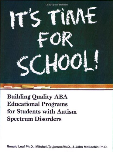 It's Time for School!: Building Quality ABA Educational Programs for Students with Autism Spectrum Disorders
