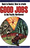 Back to Basics: How to Create Good Jobs in the Pacific Northwest, Desmond, Martin Jack