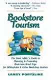 Bookstore Tourism: The Book Addict's Guide To Planning & Promoting Bookstore Road Trips For Bibliophiles & Other Bookshop Junkies/Larry Portzline