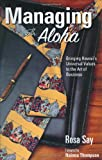 Managing with Aloha, Bringing Hawaii's Universal Values to the Art of Business