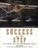 Book Cover: Success On The Step: Flying With Kenmore Air by C. Marin Faure