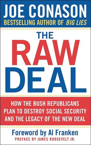 The Raw Deal: How Bush Republicans Plan to Destroy Social Security and the Legacy of the New Deal