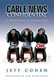 Buy Cable News Confidential: My Misadventures in Corporate Media from Amazon