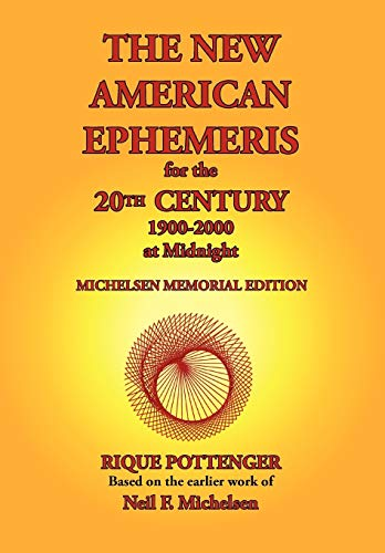 The New American Ephemeris for the 20th Century, 1900-2000 at Midnight - Rique Pottenger, Neil F. Michelsen