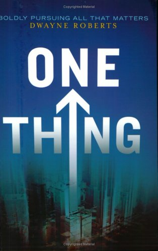 One Thing: Boldly Pursuing All That Matters, Dwayne Roberts