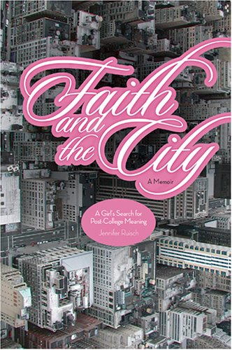 Faith and the City: A Girl&#039;s Search for Post-College Meaning