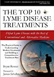 The Top 10 Lyme Disease Treatments: Defeat Lyme Disease with the Best of Conventional and Alternative Medicine, Bryan Rosner