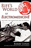 Rife's World of Electromedicine: The Story, the Corruption and the Promise, Lynes, Barry