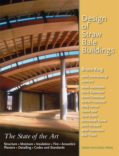 Design of Straw Bale Buildings: The State of the Art, King, Bruce
