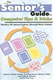 The Senior\'s Guide to Computer Tips and Tricks: Windows XP, Internet Explorer, Microsoft Word and Outlook