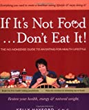 If It's Not Food, Don't Eat It! -  The No-Nonsense Guide to an Eating-for-Health Lifestyle