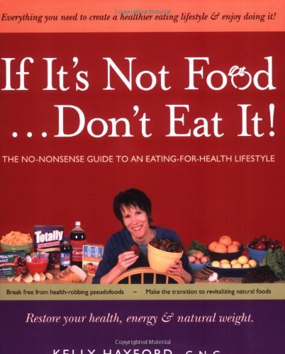 If It's Not Food...Don't Eat It!: The No-Nonsense Guide to an Eating-for-Health Lifestyle, Hayford, Kelly