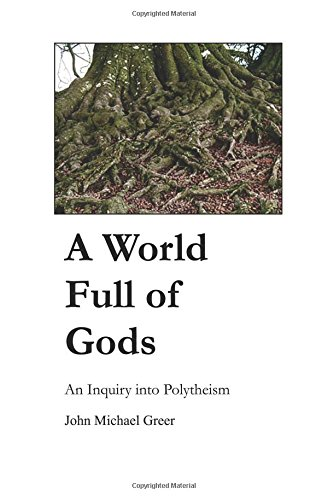 A World Full of Gods: An Inquiry into Polytheism, Greer, John Michael