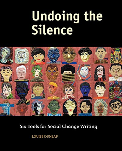 Undoing the Silence: Six Tools for Social Change Writing, Dunlap, Louise