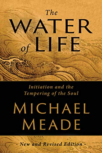 The Water of Life: Initiation and the Tempering of the Soul, Michael Meade