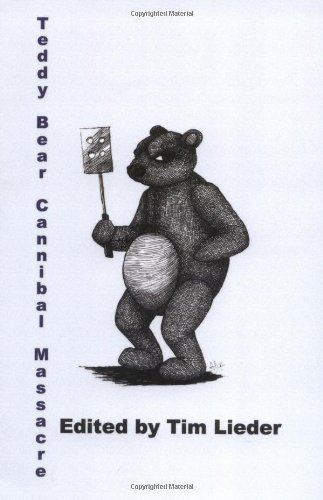 Teddy Bear Cannibal Massacre edited by Tim Lieder
