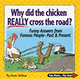 Why Did the Chicken Really Cross the Road?: Funny Answers from Famous People - Past & Present