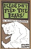 Please Don't Feed the Bears!: A Vegan Cookbook (Vegan Cooking), Intosus, Absjorn