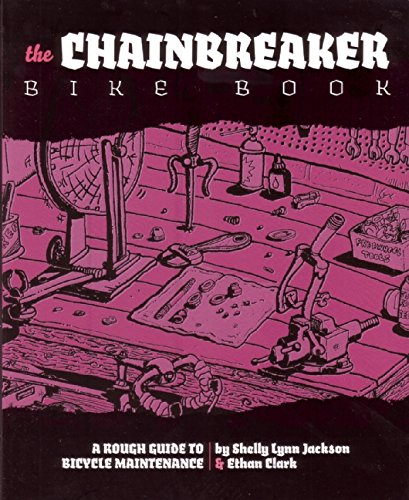 Chainbreaker Bike Book: A Rough Guide to Bicycle Maintenance (DIY), Jackson, Shelly Lynn; Clark, Ethan