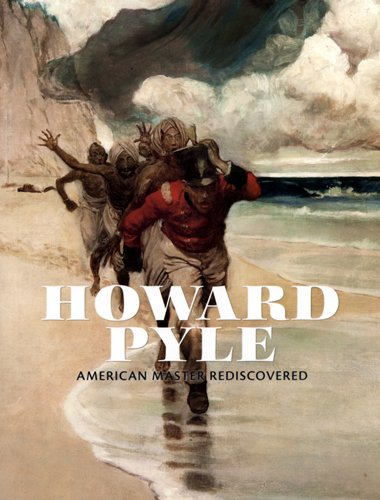 Howard Pyle: American Master Rediscovered