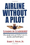 Buy Airline Without  A Pilot - Leadership Lessons/Inside Story of Delta's Success, Decline and Bankruptcy from Amazon