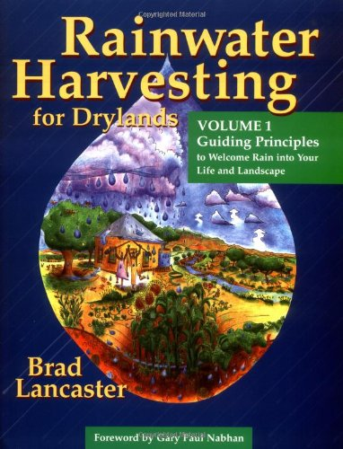 Rainwater Harvesting for Drylands (Vol. 1): Guiding Principles to Welcome Rain into Your Life And Landscape, Lancaster, Brad