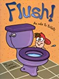 Flush! :  an ode to toilets