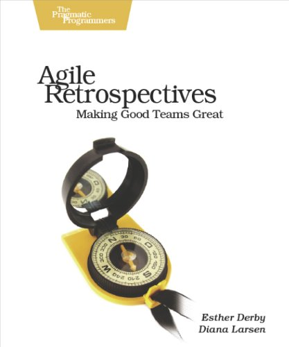 Agile Retrospectives: Making Good Teams Great