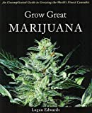 Grow Great Marijuana: An Uncomplicated Guide to Growing the World's Finest Cannabis, Edwards, Logan