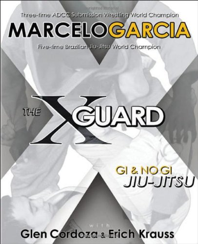 The X-Guard: Gi & No Gi Jiu-Jitsu, Garcia, Marcelo; Cordoza, Glen; Krauss, Erich