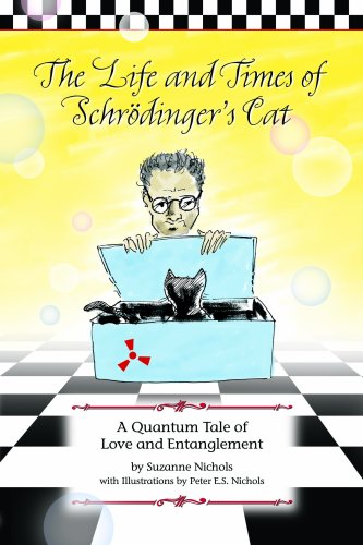 The Life and Times of Schrodinger's Cat: A Quantum Tale of Love and Entanglement, Suzanne Nichols