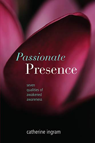 Passionate Presence: Seven Qualities of Awakened Awareness, by Ingram, C.