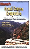 Hikernut's Grand Canyon Companion - A Guide to Hiking and Backpacking the Most Popular Trails Into the Canyon: Bright Angel, South Kaibab & North Kaibab Trails