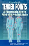 Tender Points: A Fibromyalgia Memoir Filled with Practical Advice by Christine Danella
