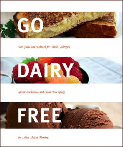 Go Dairy Free: The Guide and Cookbook for Milk Allergies, Lactose Intolerance, and Casein-Free Living, Alisa Marie Fleming