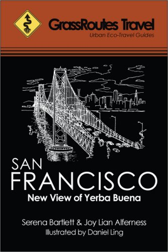 GrassRoutes Travel Guide to San Francisco: New View of Yerba Buena, Serena Bartlett; Joy Lian Alferness