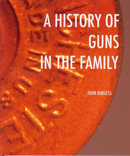 A History of Guns in the Family, Burgess, John