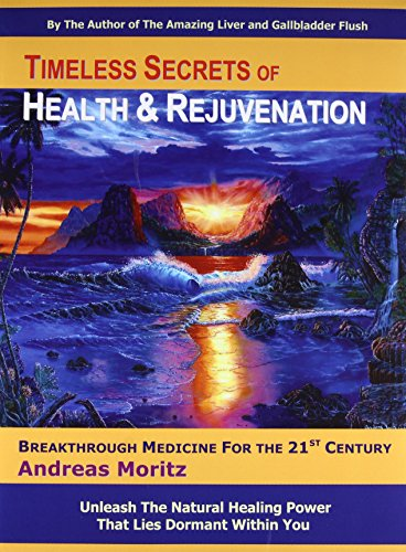Timeless Secrets of Health and Rejuvenation, 4th Edition, Moritz, Andreas