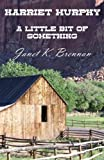 Harriet Murphy - A Little Bit of Something, Janet K. Brennan