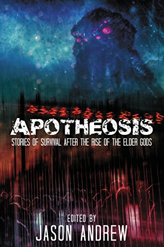 Apotheosis: Stories of Human Survival After The Rise of The Elder Gods, Wise, A.C; Fowler, Jeffrey