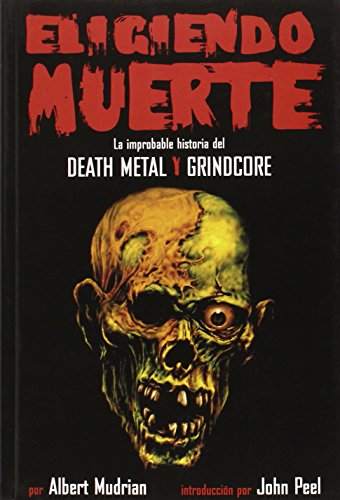 Eligiendo Muerte: La improbable historia del death metal y grindcore (Choosing Death Spanish Edition)