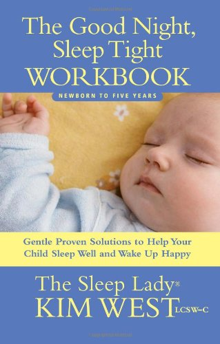 Good Night, Sleep Tight Workbook: The Sleep Lady's Gentle Step-by-step Guide for Tired Parents - Kim WestMaura Rhodes