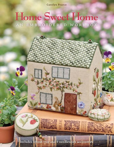 Home Sweet Home: An Embroidered Workbox. Carolyn Pearce