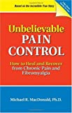Unbelievable Pain Control: How to Heal and Recover from Chronic Pain and Fibromyalgia